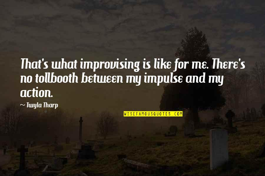 Improvising Quotes By Twyla Tharp: That's what improvising is like for me. There's