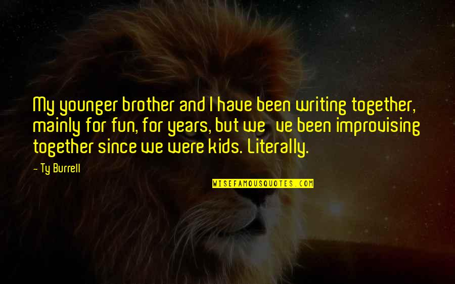 Improvising Quotes By Ty Burrell: My younger brother and I have been writing