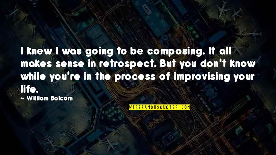 Improvising Quotes By William Bolcom: I knew I was going to be composing.