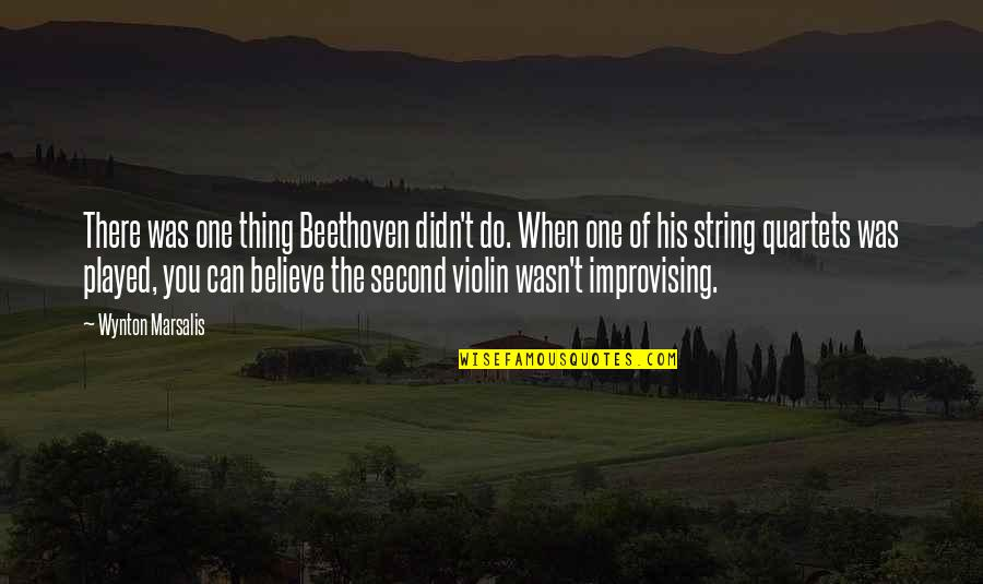 Improvising Quotes By Wynton Marsalis: There was one thing Beethoven didn't do. When