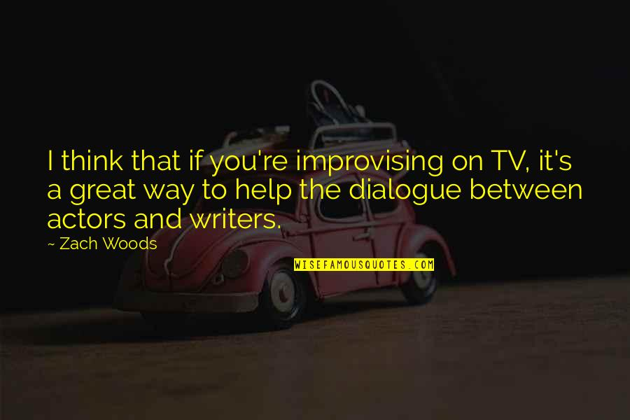 Improvising Quotes By Zach Woods: I think that if you're improvising on TV,