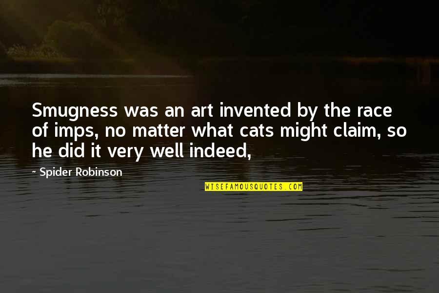 Imps Quotes By Spider Robinson: Smugness was an art invented by the race