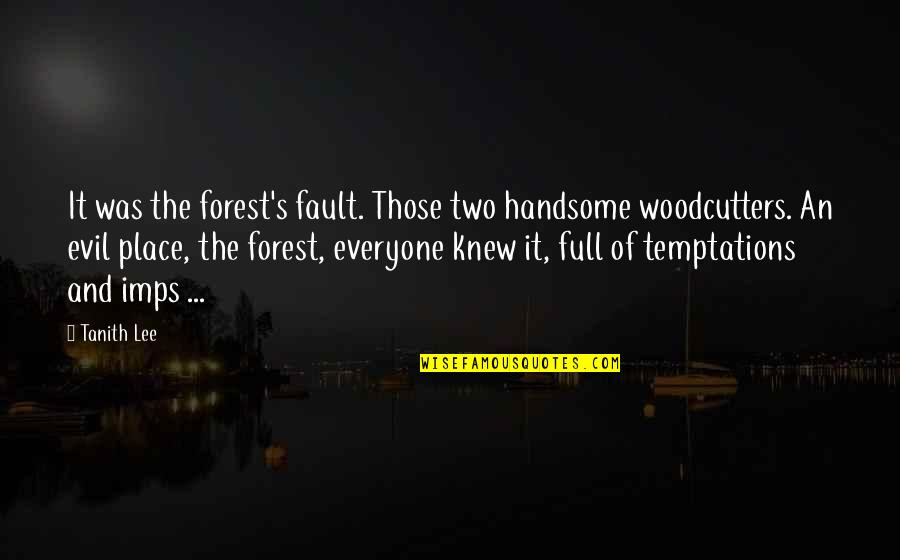 Imps Quotes By Tanith Lee: It was the forest's fault. Those two handsome