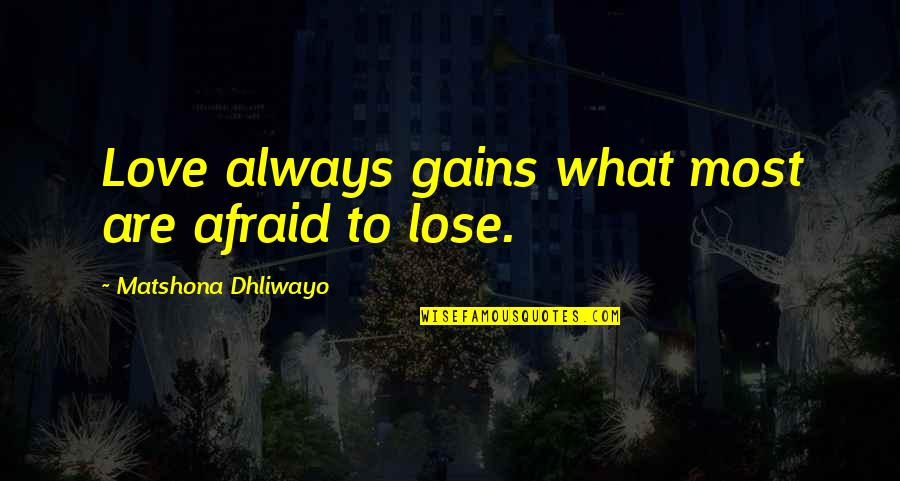 Imputations Quotes By Matshona Dhliwayo: Love always gains what most are afraid to