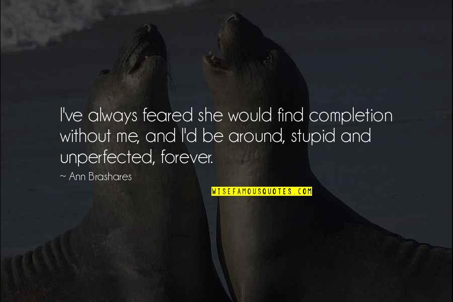 Imputed Quotes By Ann Brashares: I've always feared she would find completion without
