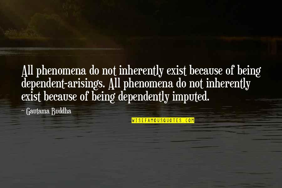Imputed Quotes By Gautama Buddha: All phenomena do not inherently exist because of