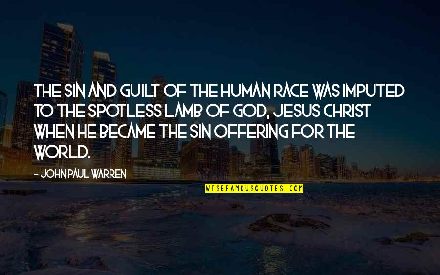 Imputed Quotes By John Paul Warren: The sin and guilt of the human race