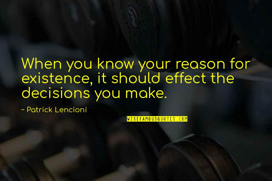 Imputed Quotes By Patrick Lencioni: When you know your reason for existence, it