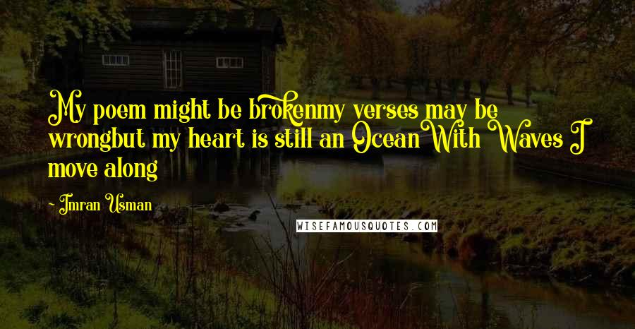 Imran Usman quotes: My poem might be brokenmy verses may be wrongbut my heart is still an OceanWith Waves I move along