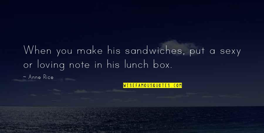 In A Relationship Quotes By Anne Rice: When you make his sandwiches, put a sexy