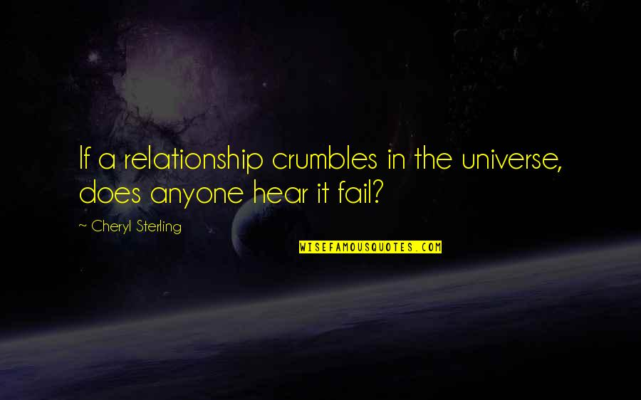 In A Relationship Quotes By Cheryl Sterling: If a relationship crumbles in the universe, does