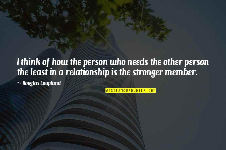In A Relationship Quotes By Douglas Coupland: I think of how the person who needs