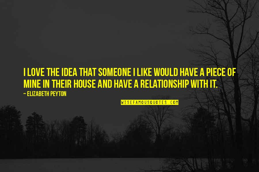In A Relationship Quotes By Elizabeth Peyton: I love the idea that someone I like