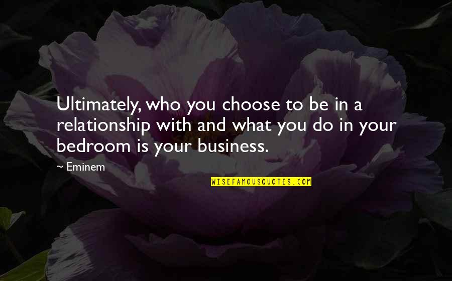 In A Relationship Quotes By Eminem: Ultimately, who you choose to be in a