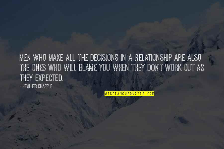 In A Relationship Quotes By Heather Chapple: Men who make all the decisions in a