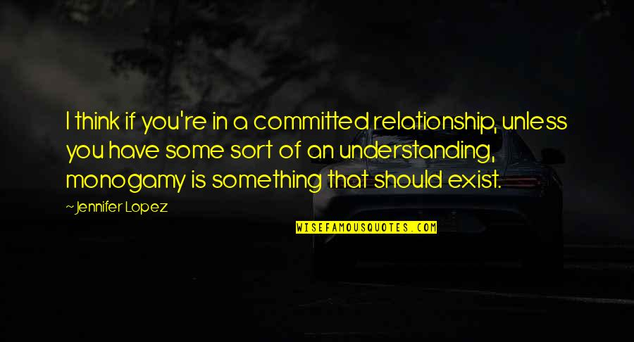 In A Relationship Quotes By Jennifer Lopez: I think if you're in a committed relationship,