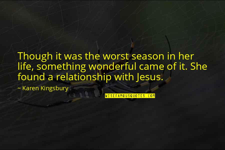 In A Relationship Quotes By Karen Kingsbury: Though it was the worst season in her