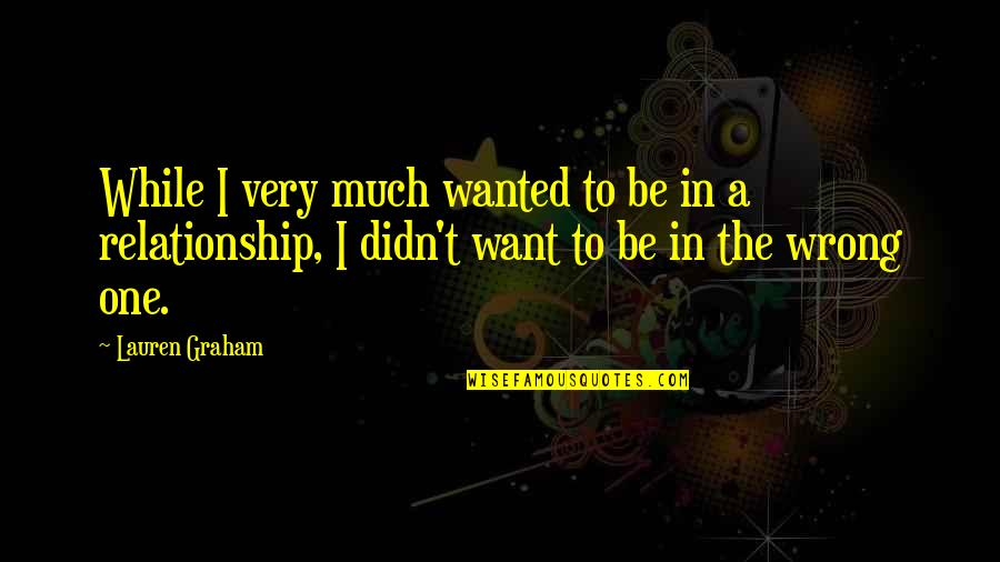 In A Relationship Quotes By Lauren Graham: While I very much wanted to be in