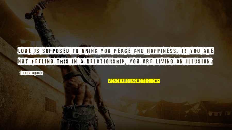 In A Relationship Quotes By Leon Brown: Love is supposed to bring you peace and