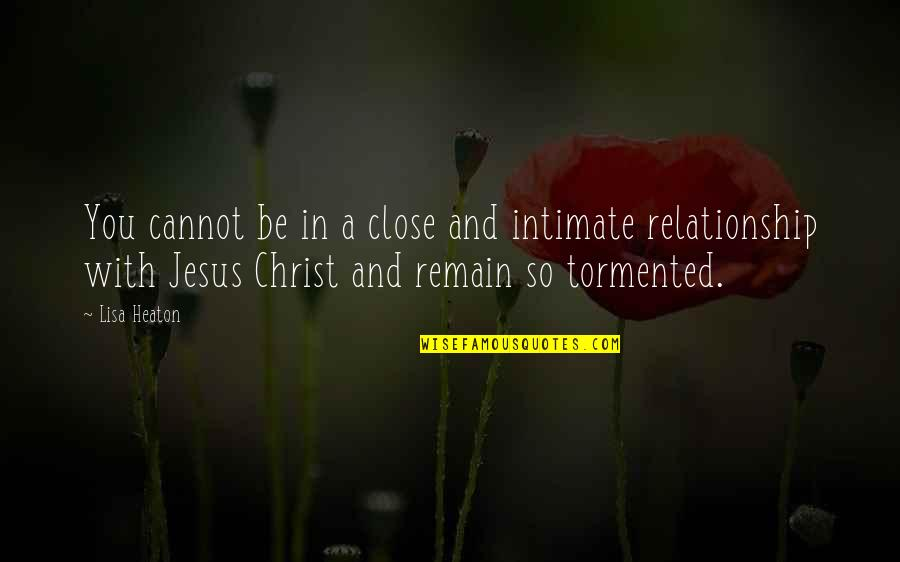 In A Relationship Quotes By Lisa Heaton: You cannot be in a close and intimate