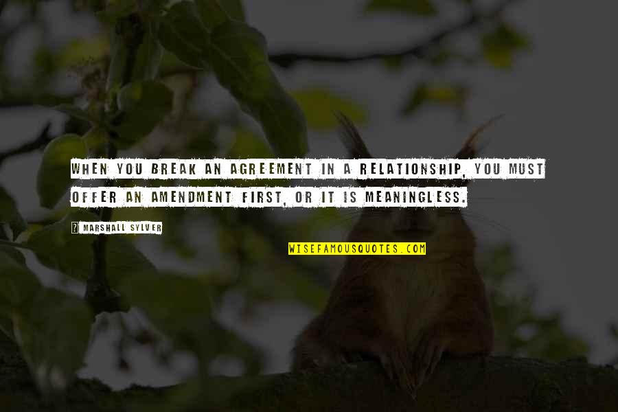 In A Relationship Quotes By Marshall Sylver: When you break an agreement in a relationship,