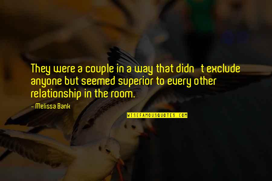 In A Relationship Quotes By Melissa Bank: They were a couple in a way that