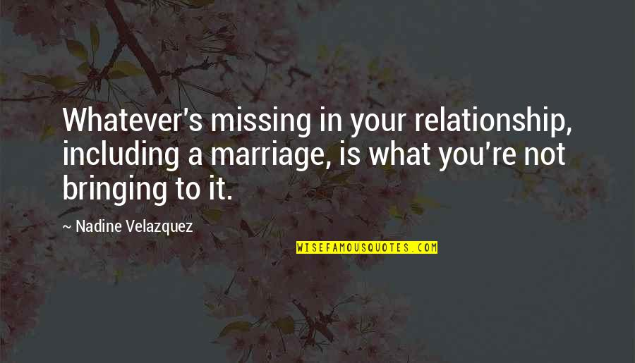 In A Relationship Quotes By Nadine Velazquez: Whatever's missing in your relationship, including a marriage,