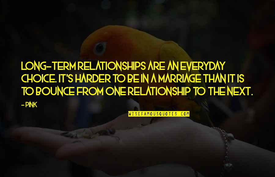 In A Relationship Quotes By Pink: Long-term relationships are an everyday choice. It's harder
