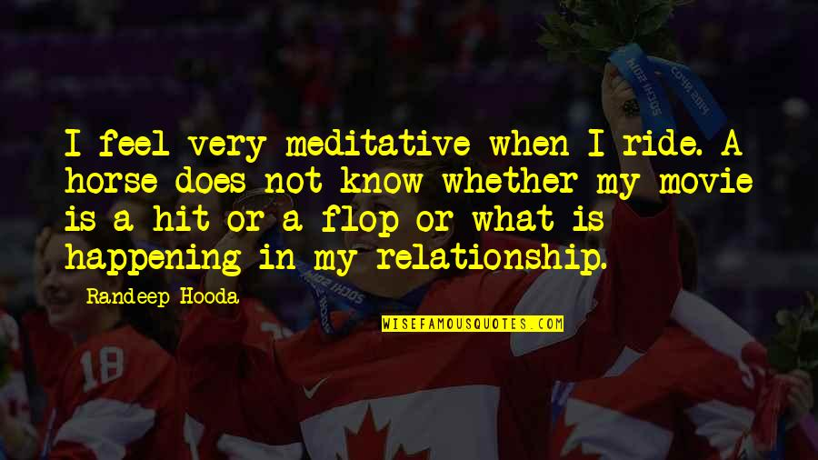 In A Relationship Quotes By Randeep Hooda: I feel very meditative when I ride. A