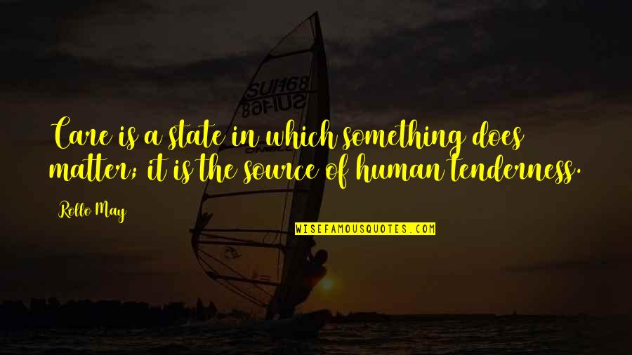In A Relationship Quotes By Rollo May: Care is a state in which something does