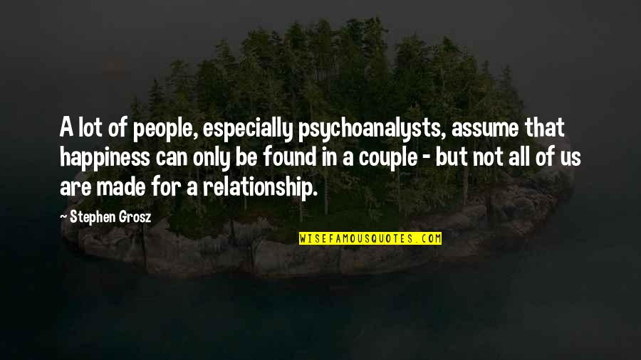In A Relationship Quotes By Stephen Grosz: A lot of people, especially psychoanalysts, assume that