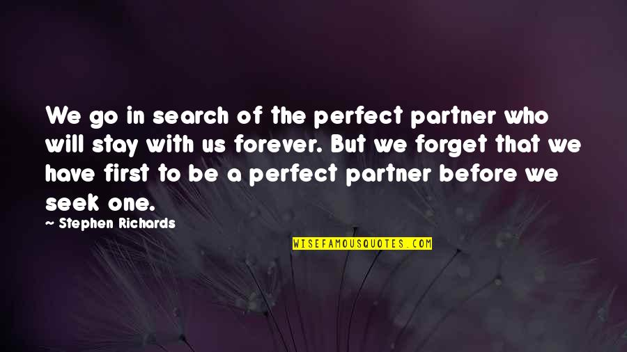 In A Relationship Quotes By Stephen Richards: We go in search of the perfect partner