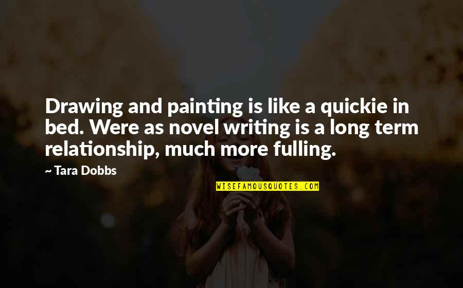 In A Relationship Quotes By Tara Dobbs: Drawing and painting is like a quickie in