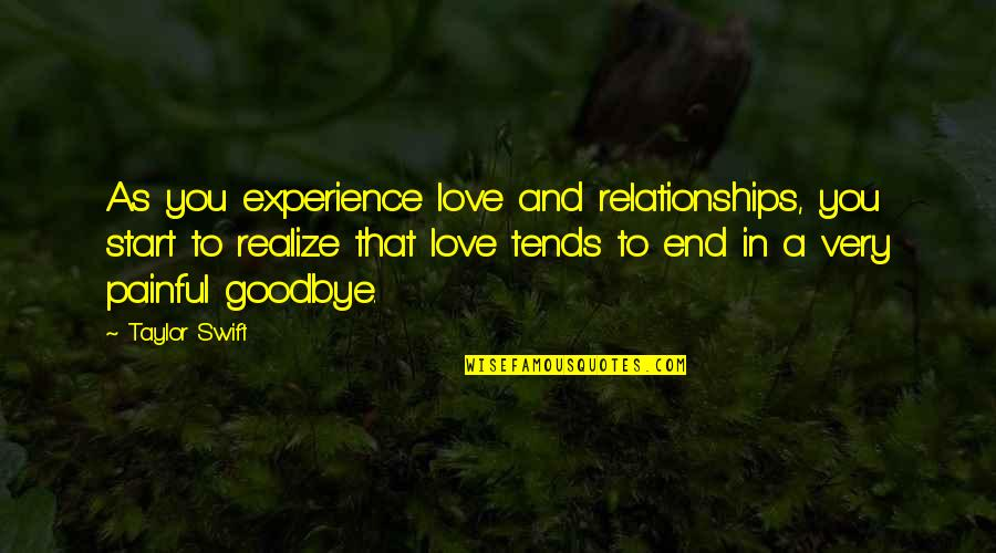 In A Relationship Quotes By Taylor Swift: As you experience love and relationships, you start