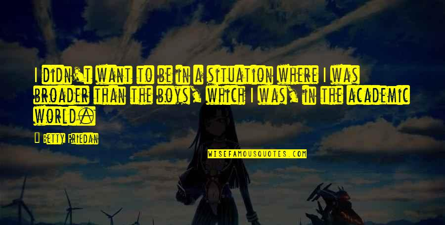 In A World Where Quotes By Betty Friedan: I didn't want to be in a situation