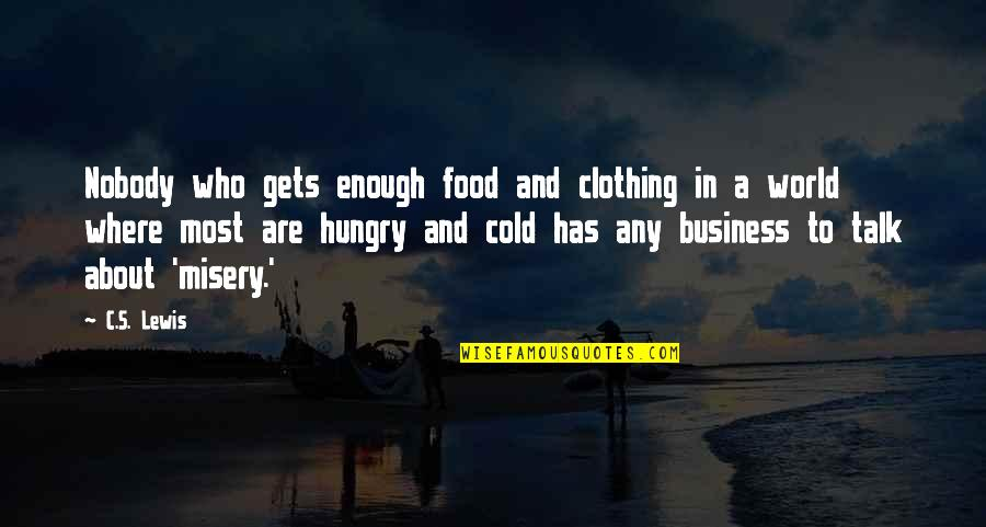 In A World Where Quotes By C.S. Lewis: Nobody who gets enough food and clothing in