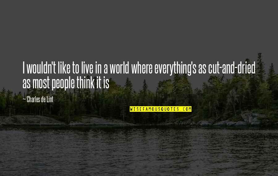 In A World Where Quotes By Charles De Lint: I wouldn't like to live in a world