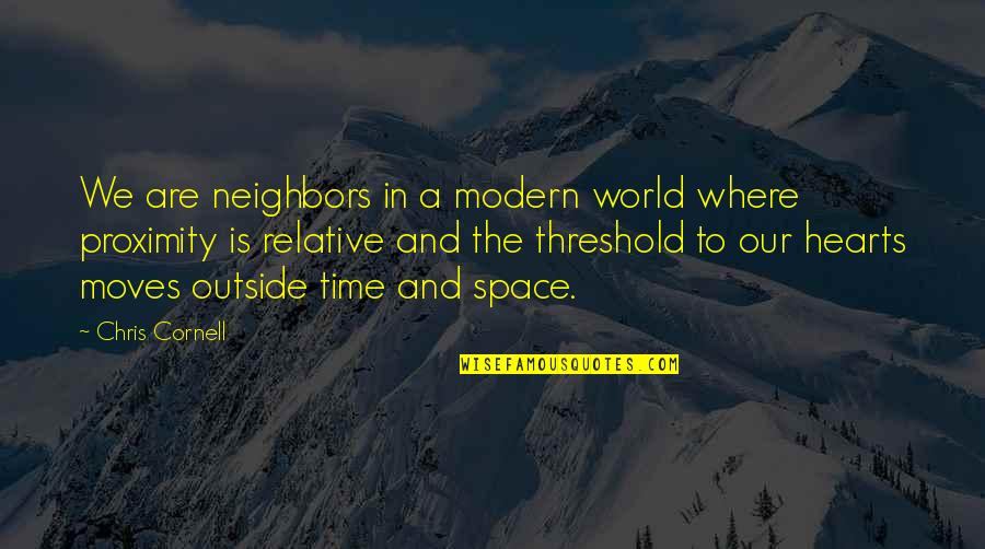 In A World Where Quotes By Chris Cornell: We are neighbors in a modern world where