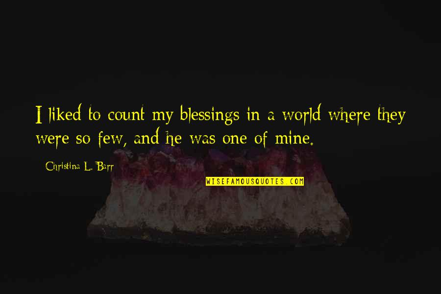 In A World Where Quotes By Christina L. Barr: I liked to count my blessings in a