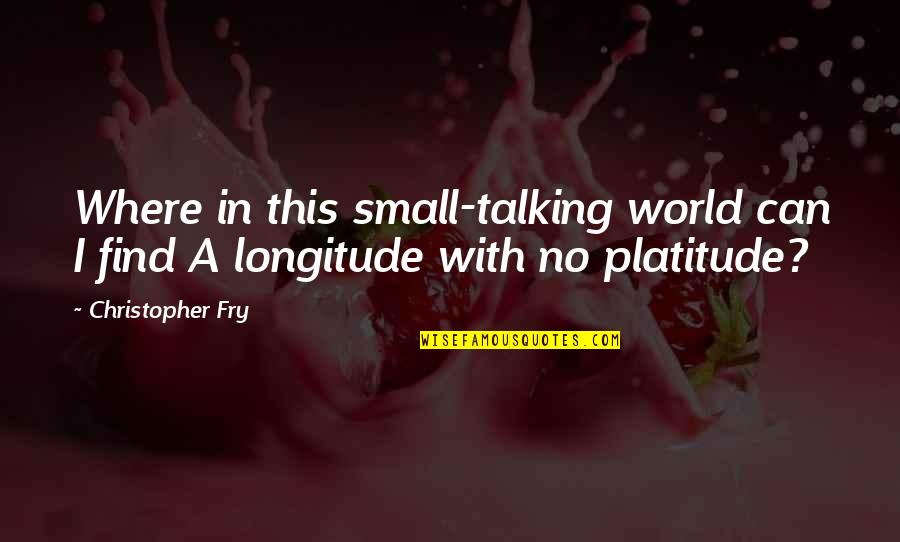 In A World Where Quotes By Christopher Fry: Where in this small-talking world can I find