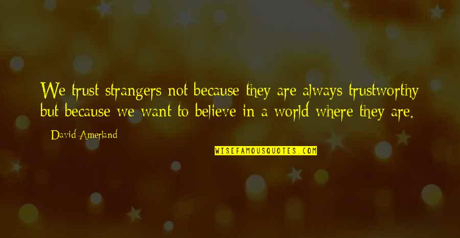 In A World Where Quotes By David Amerland: We trust strangers not because they are always
