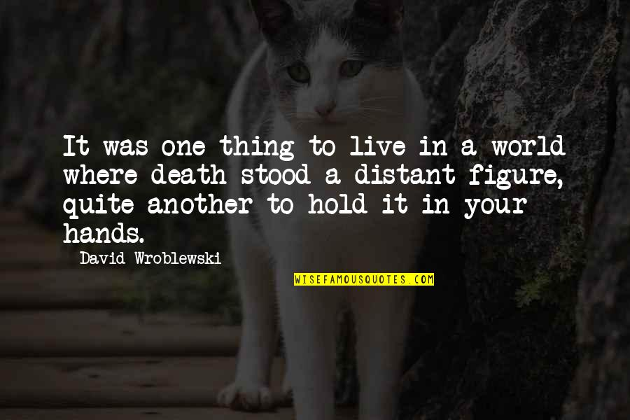 In A World Where Quotes By David Wroblewski: It was one thing to live in a