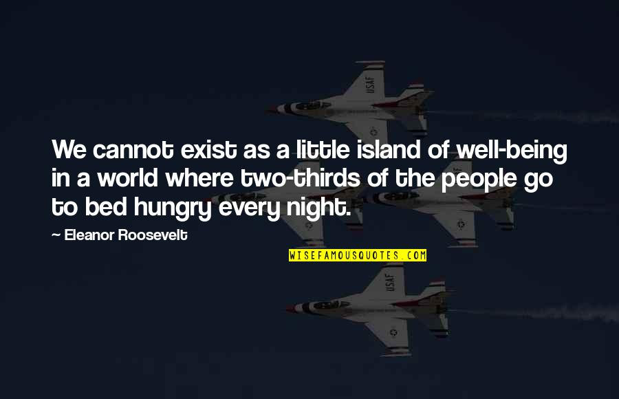 In A World Where Quotes By Eleanor Roosevelt: We cannot exist as a little island of