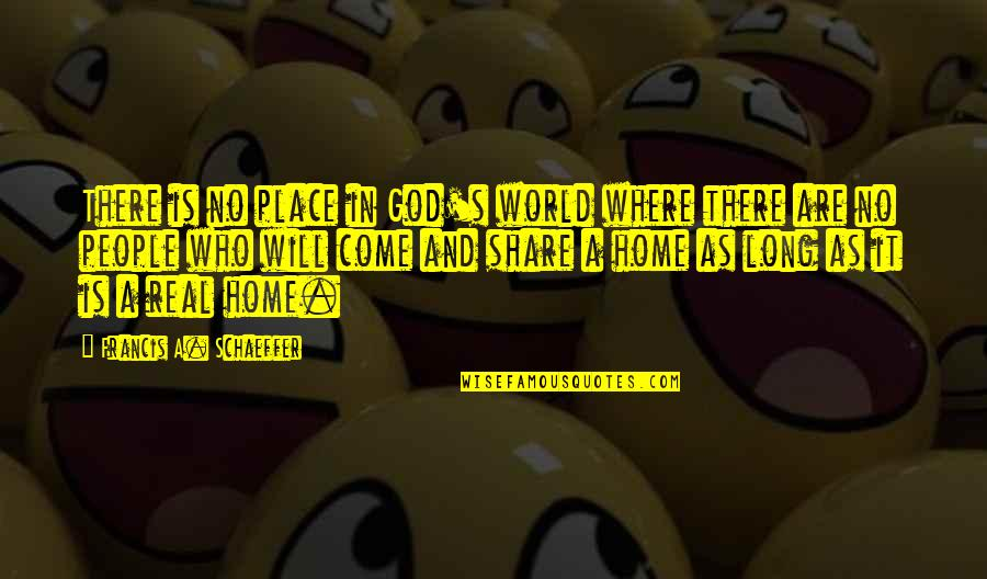 In A World Where Quotes By Francis A. Schaeffer: There is no place in God's world where