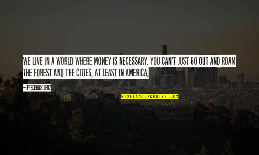 In A World Where Quotes By Frederick Lenz: We live in a world where money is