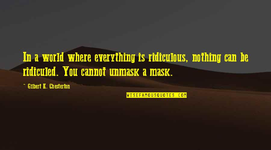 In A World Where Quotes By Gilbert K. Chesterton: In a world where everything is ridiculous, nothing