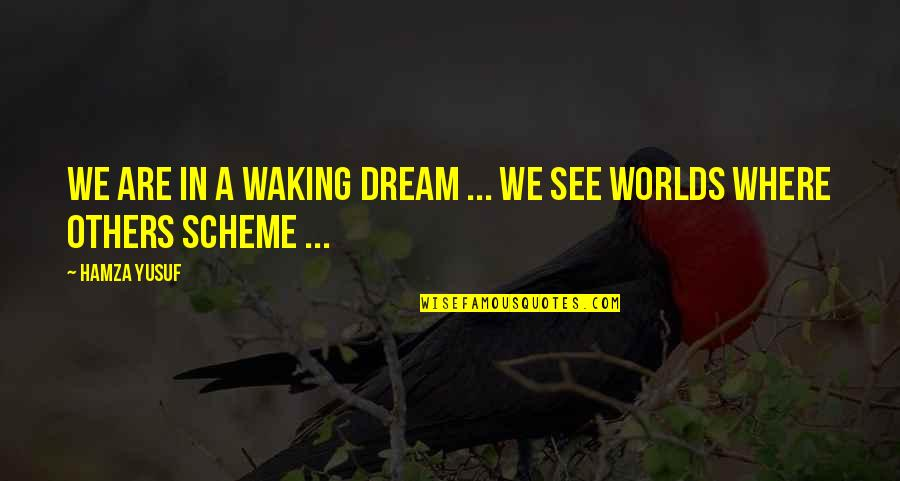 In A World Where Quotes By Hamza Yusuf: We are in a waking dream ... We