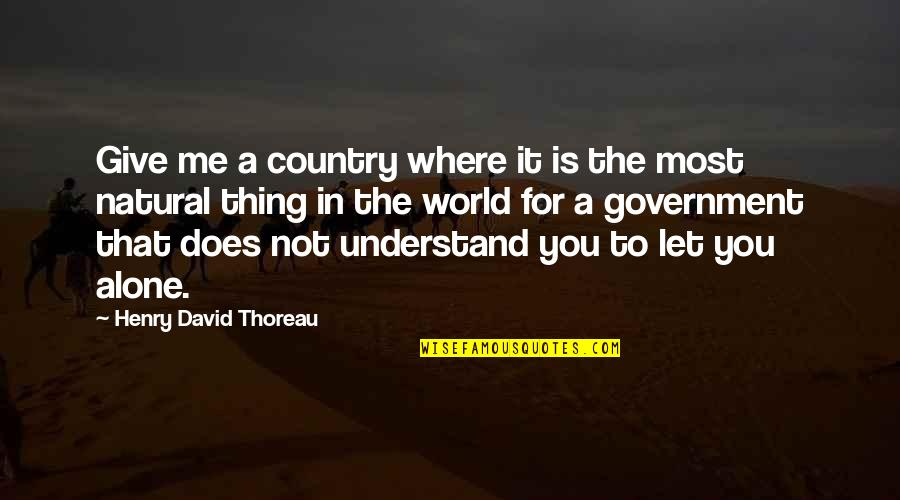 In A World Where Quotes By Henry David Thoreau: Give me a country where it is the