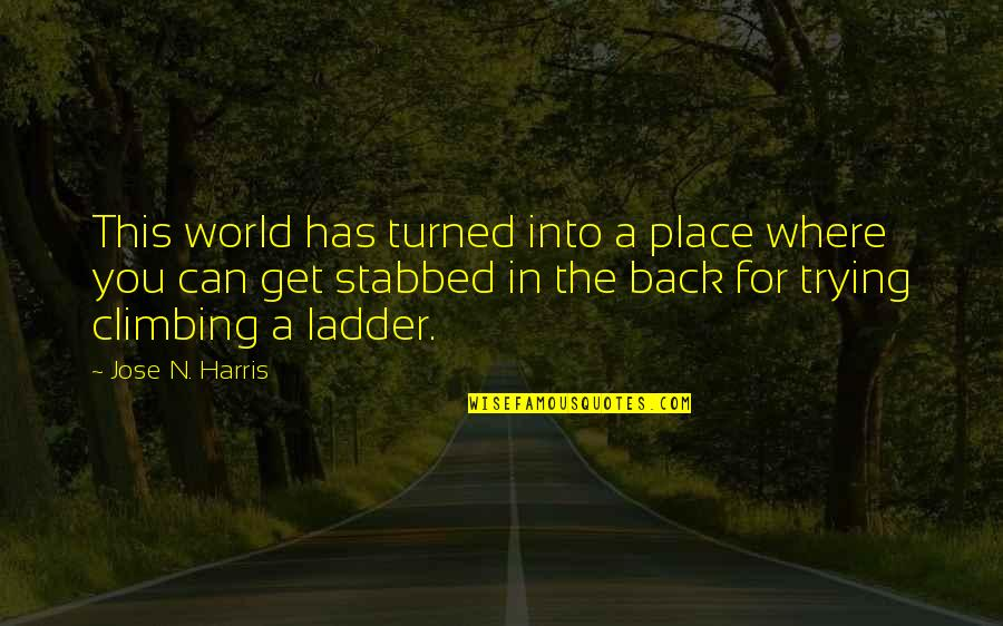 In A World Where Quotes By Jose N. Harris: This world has turned into a place where