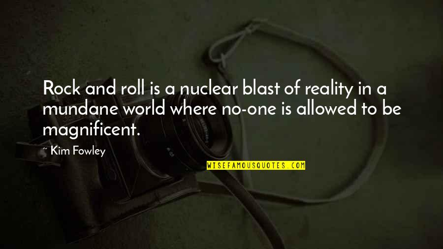 In A World Where Quotes By Kim Fowley: Rock and roll is a nuclear blast of